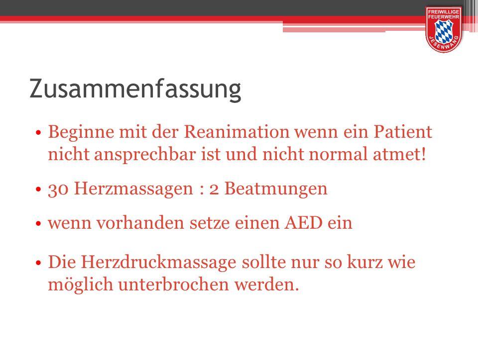Zusammenfassung Beginne mit der Reanimation wenn ein Patient nicht ansprechbar ist und nicht normal atmet! 30 Herzmassagen : 2 Beatmungen wenn vorhand