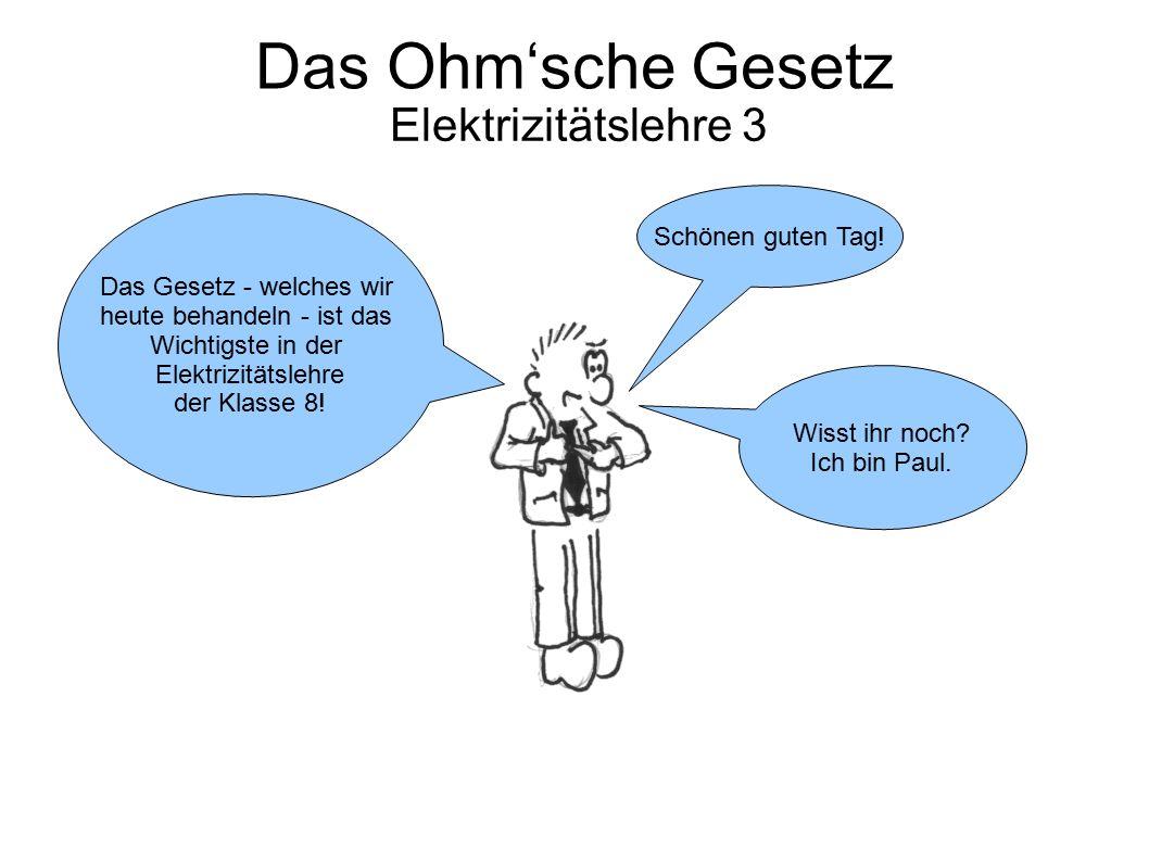 Das Ohm'sche Gesetz Elektrizitätslehre 3 Schönen guten Tag! Wisst ihr noch? Ich bin Paul. Das Gesetz - welches wir heute behandeln - ist das Wichtigst