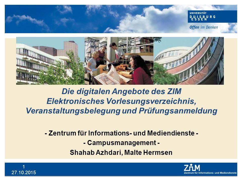 27.10.2015 1 Die digitalen Angebote des ZIM Elektronisches Vorlesungsverzeichnis, Veranstaltungsbelegung und Prüfungsanmeldung - Zentrum für Informati