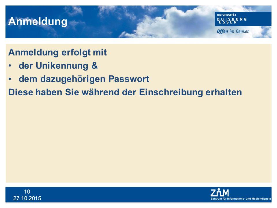 27.10.2015 10 Anmeldung Anmeldung erfolgt mit der Unikennung & dem dazugehörigen Passwort Diese haben Sie während der Einschreibung erhalten