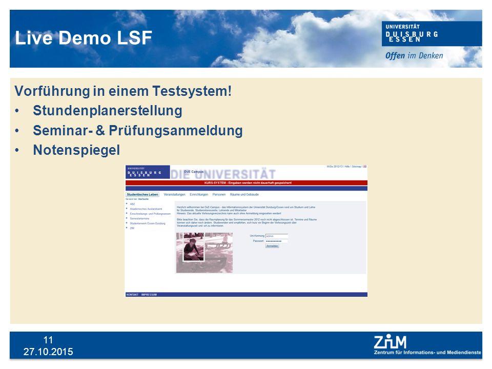 27.10.2015 11 Live Demo LSF Vorführung in einem Testsystem! Stundenplanerstellung Seminar- & Prüfungsanmeldung Notenspiegel