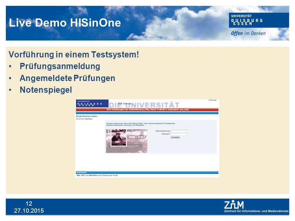 27.10.2015 12 Live Demo HISinOne Vorführung in einem Testsystem! Prüfungsanmeldung Angemeldete Prüfungen Notenspiegel