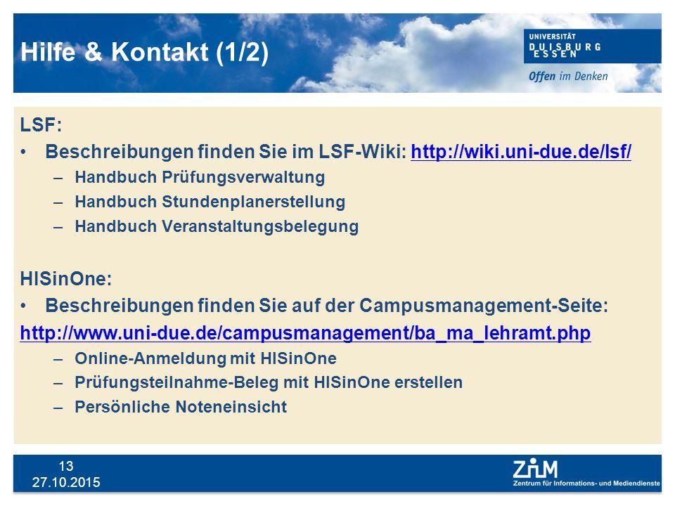 27.10.2015 13 Hilfe & Kontakt (1/2) LSF: Beschreibungen finden Sie im LSF-Wiki: http://wiki.uni-due.de/lsf/http://wiki.uni-due.de/lsf/ –Handbuch Prüfu