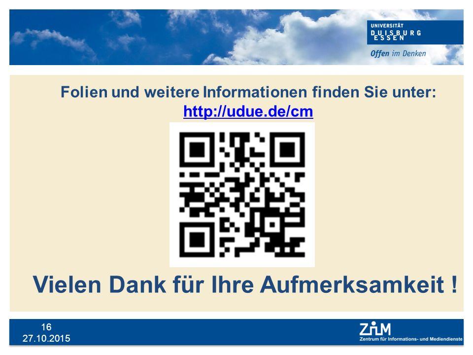 27.10.2015 16 Vielen Dank für Ihre Aufmerksamkeit ! Folien und weitere Informationen finden Sie unter: http://udue.de/cm