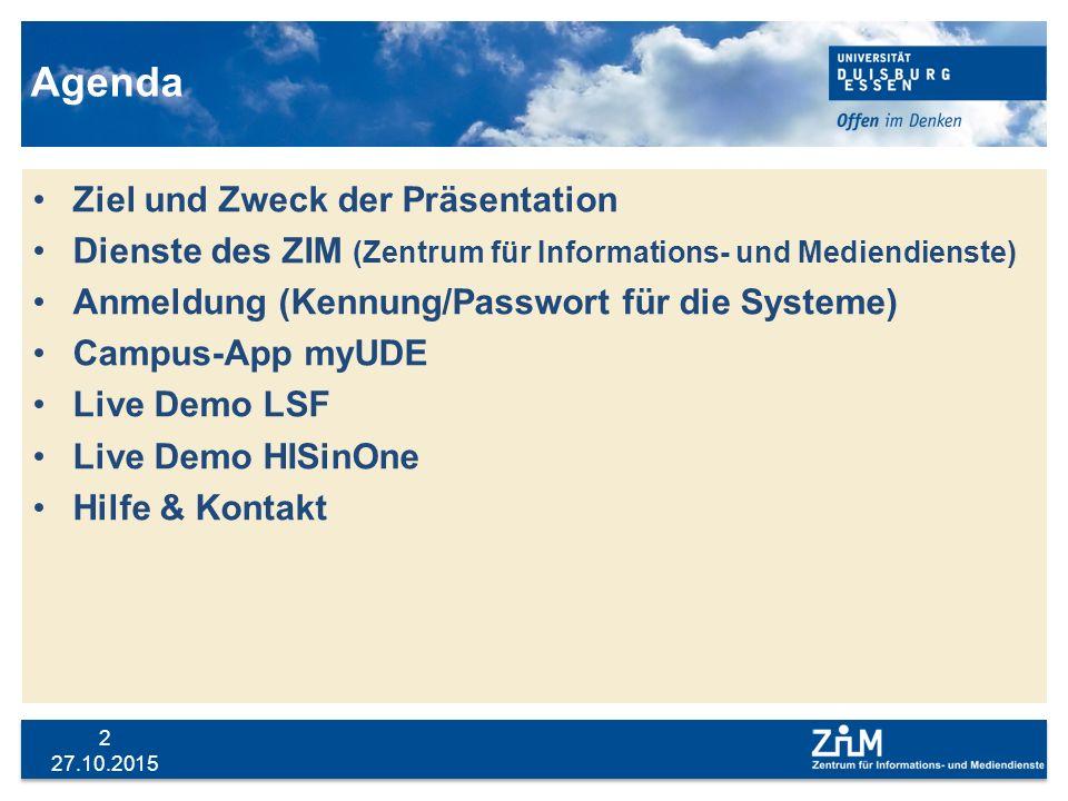 27.10.2015 2 Agenda Ziel und Zweck der Präsentation Dienste des ZIM (Zentrum für Informations- und Mediendienste) Anmeldung (Kennung/Passwort für die
