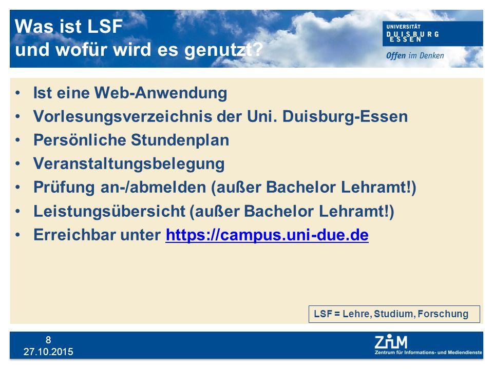 27.10.2015 8 Was ist LSF und wofür wird es genutzt? Ist eine Web-Anwendung Vorlesungsverzeichnis der Uni. Duisburg-Essen Persönliche Stundenplan Veran