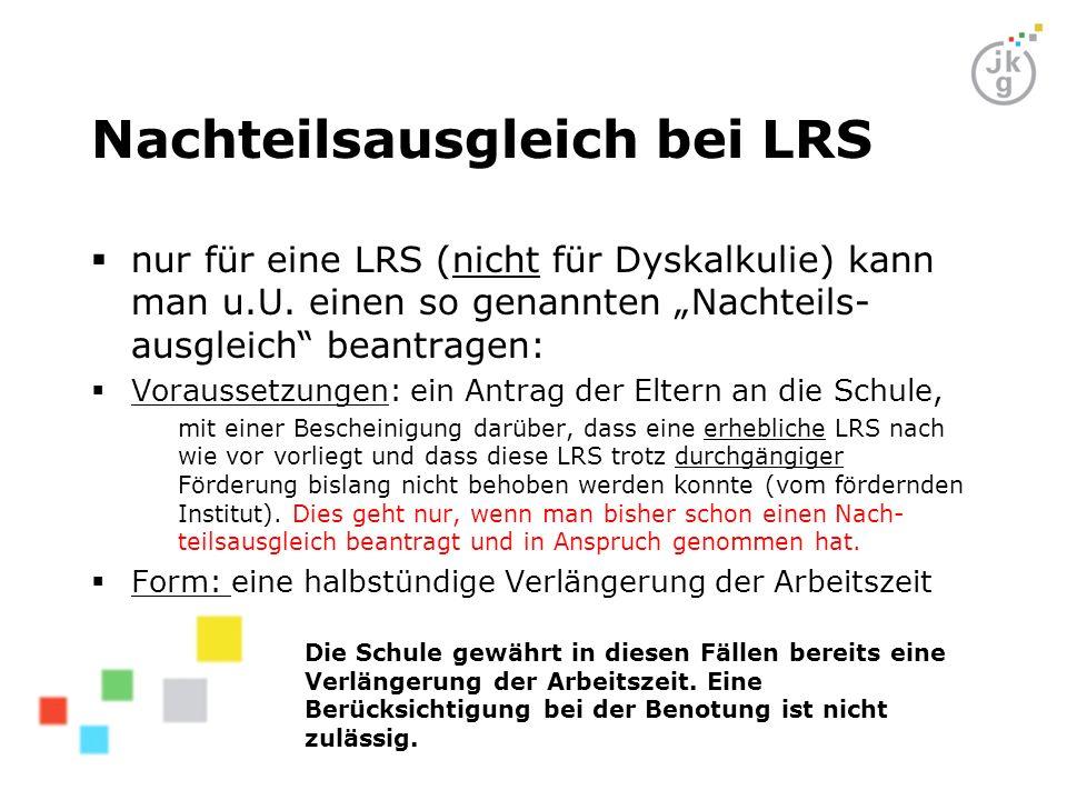 """Nachteilsausgleich bei LRS  nur für eine LRS (nicht für Dyskalkulie) kann man u.U. einen so genannten """"Nachteils- ausgleich"""" beantragen:  Voraussetz"""