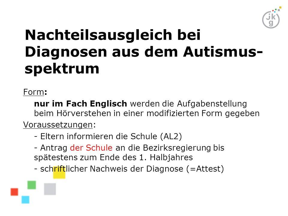 Nachteilsausgleich bei Diagnosen aus dem Autismus- spektrum Form: nur im Fach Englisch werden die Aufgabenstellung beim Hörverstehen in einer modifizi