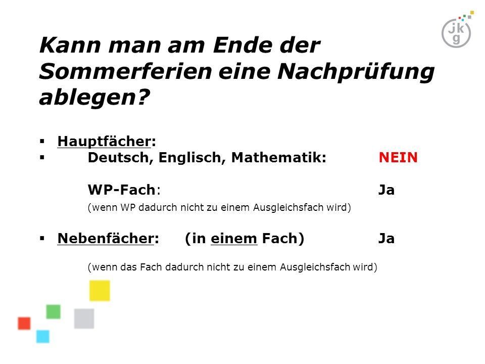 Kann man am Ende der Sommerferien eine Nachprüfung ablegen?  Hauptfächer:  Deutsch, Englisch, Mathematik: NEIN WP-Fach: Ja (wenn WP dadurch nicht zu