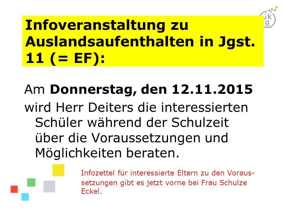 Infoveranstaltung zu Auslandsaufenthalten in Jgst. 11 (= EF): Am Donnerstag, den 12.11.2015 wird Herr Deiters die interessierten Schüler während der S