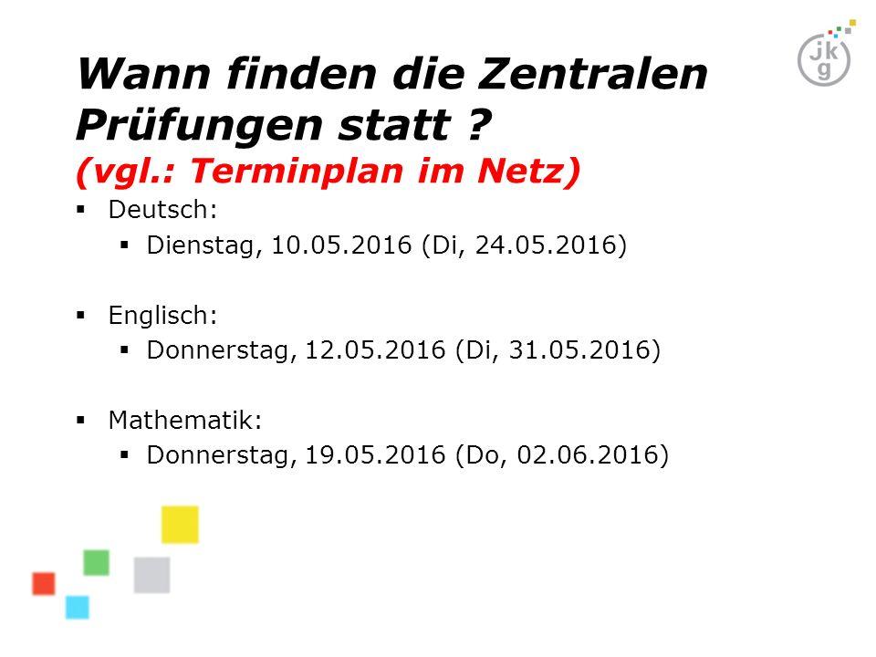 Wann finden die Zentralen Prüfungen statt ? (vgl.: Terminplan im Netz)  Deutsch:  Dienstag, 10.05.2016 (Di, 24.05.2016)  Englisch:  Donnerstag, 12