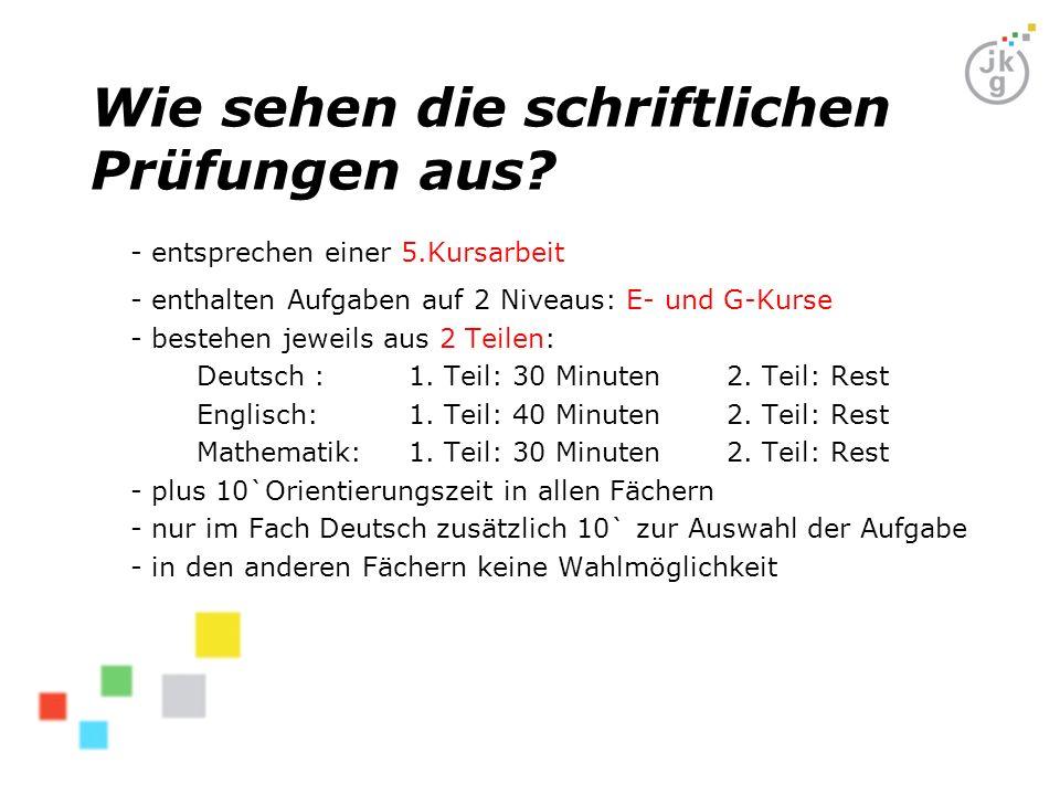 Wie sehen die schriftlichen Prüfungen aus? -- entsprechen einer 5.Kursarbeit -- enthalten Aufgaben auf 2 Niveaus: E- und G-Kurse - bestehen jeweils au