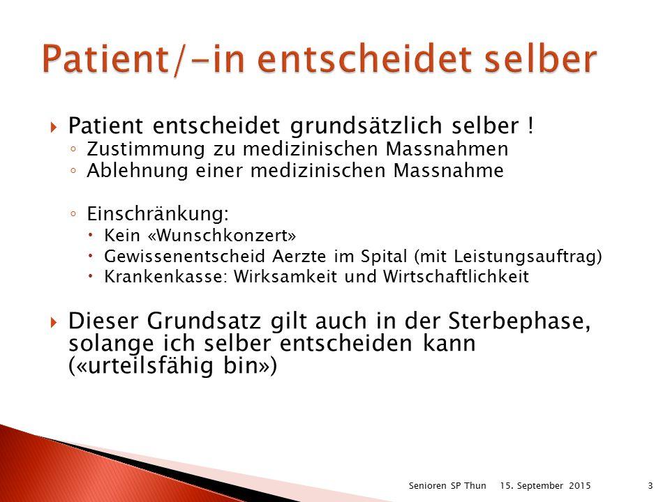  Patient entscheidet grundsätzlich selber ! ◦ Zustimmung zu medizinischen Massnahmen ◦ Ablehnung einer medizinischen Massnahme ◦ Einschränkung:  Kei