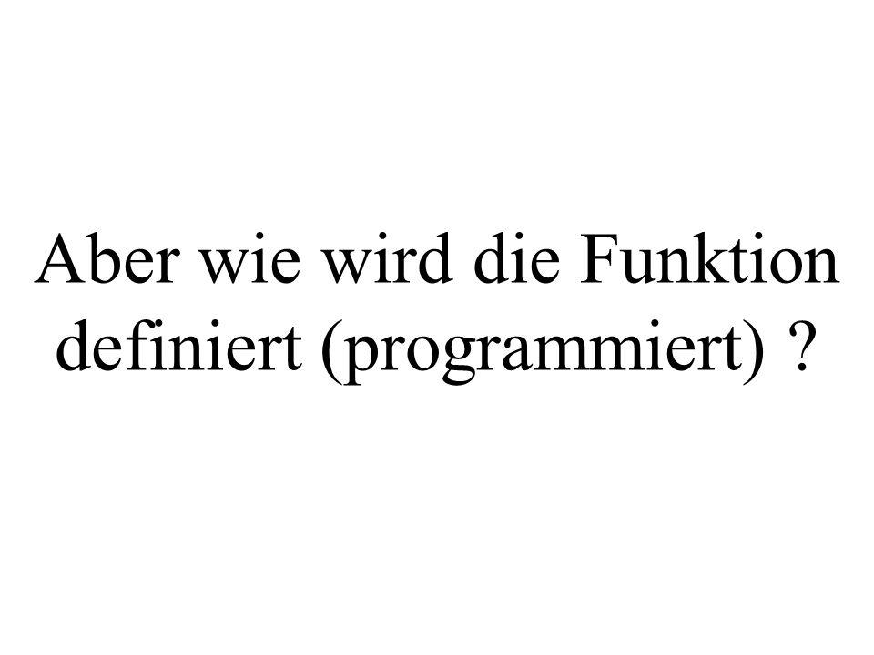 Aber wie wird die Funktion definiert (programmiert)