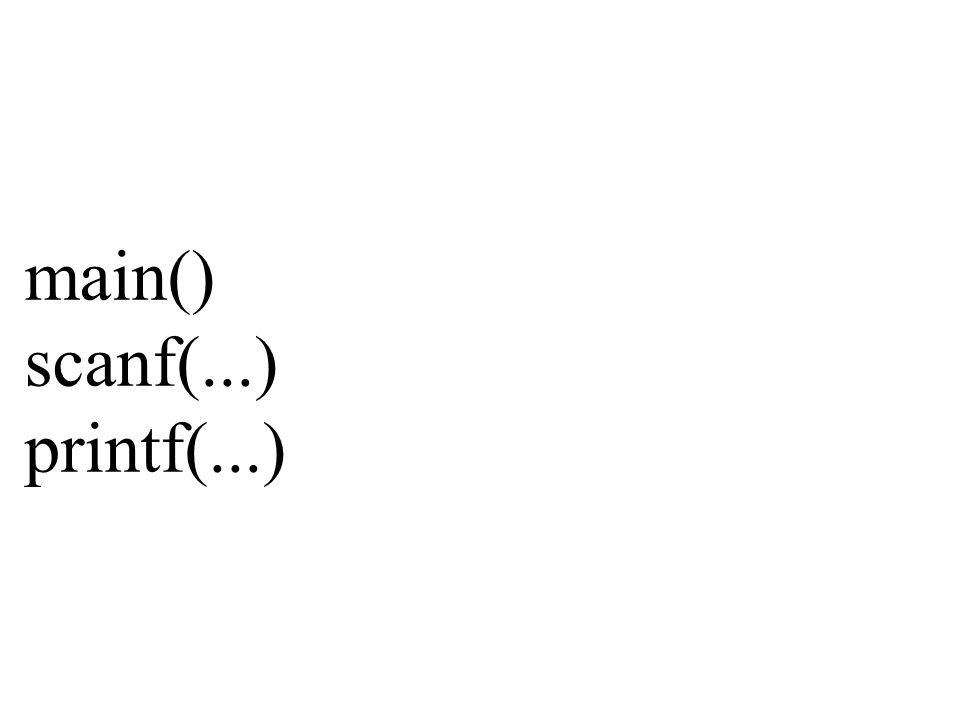 main() scanf(...) printf(...)