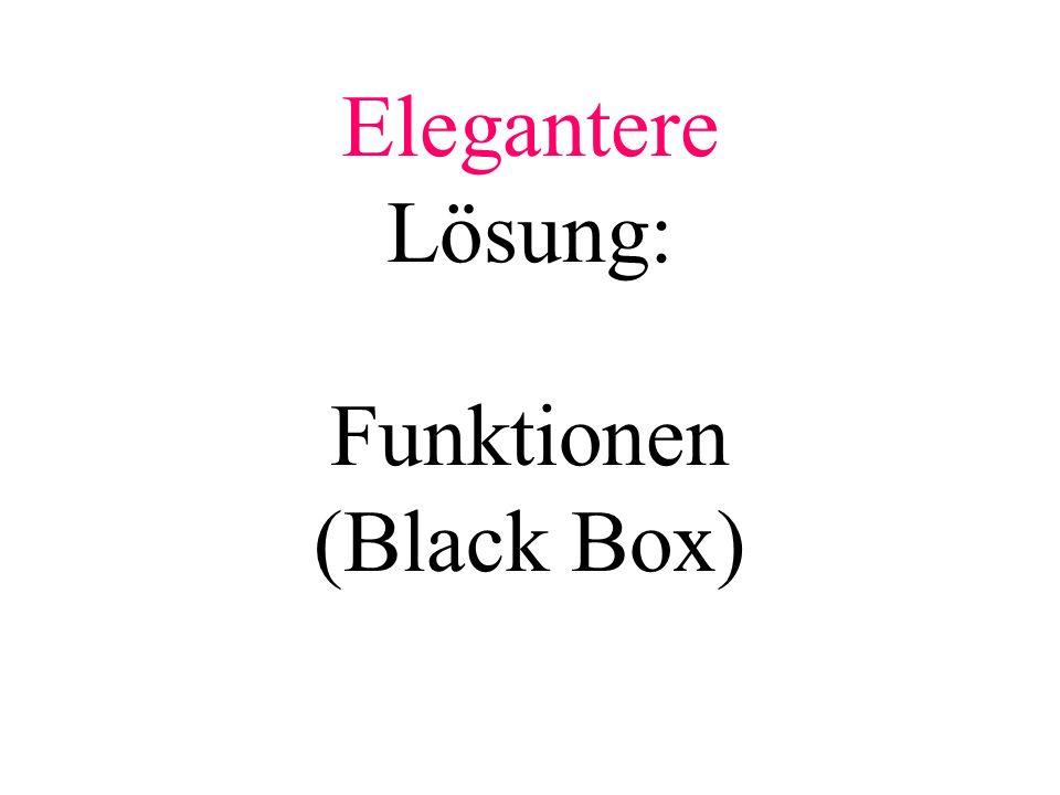 Elegantere Lösung: Funktionen (Black Box)