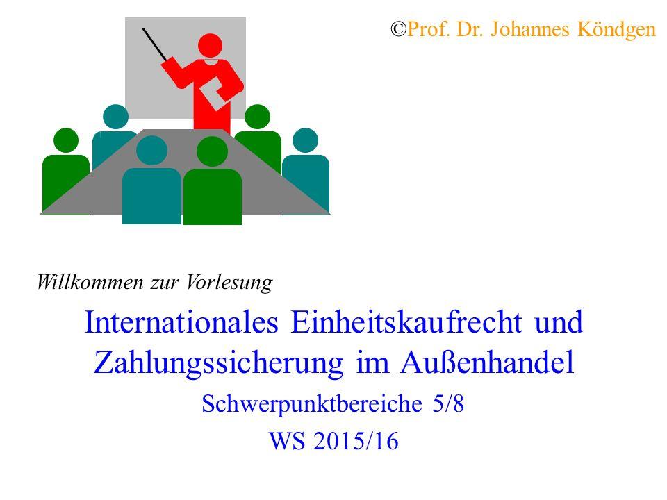 Internationales Einheitskaufrecht und Zahlungssicherung im Außenhandel Schwerpunktbereiche 5/8 WS 2015/16 ©Prof.