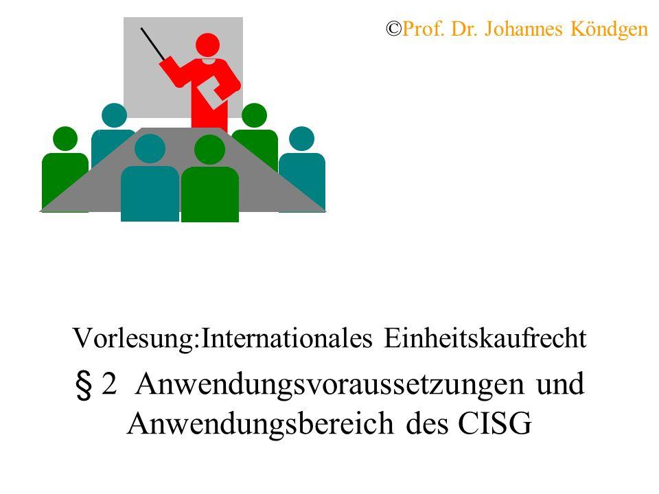 Vorlesung:Internationales Einheitskaufrecht § 2 Anwendungsvoraussetzungen und Anwendungsbereich des CISG ©Prof.