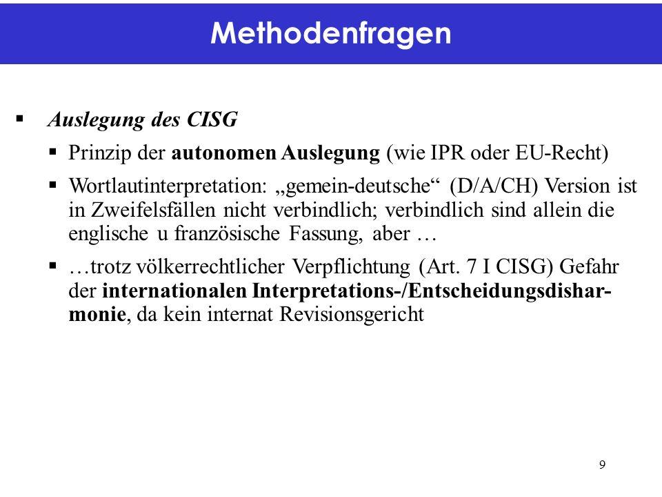 """Methodenfragen  Auslegung des CISG  Prinzip der autonomen Auslegung (wie IPR oder EU-Recht)  Wortlautinterpretation: """"gemein-deutsche (D/A/CH) Version ist in Zweifelsfällen nicht verbindlich; verbindlich sind allein die englische u französische Fassung, aber …  …trotz völkerrechtlicher Verpflichtung (Art."""