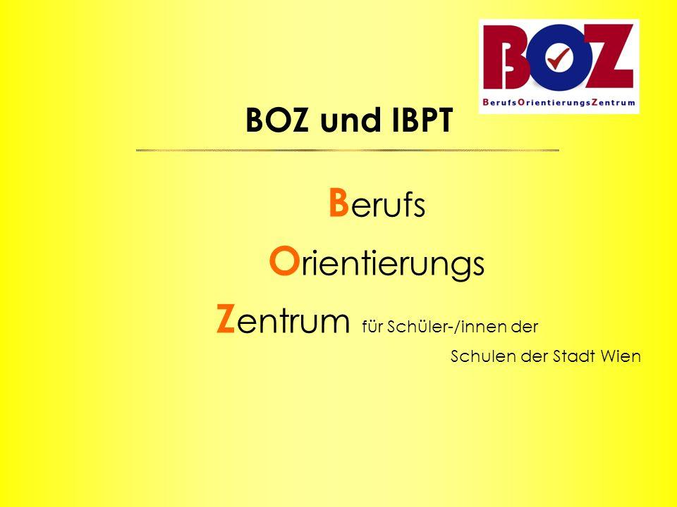 BOZ und IBPT B erufs O rientierungs Z entrum für Schüler-/innen der Schulen der Stadt Wien