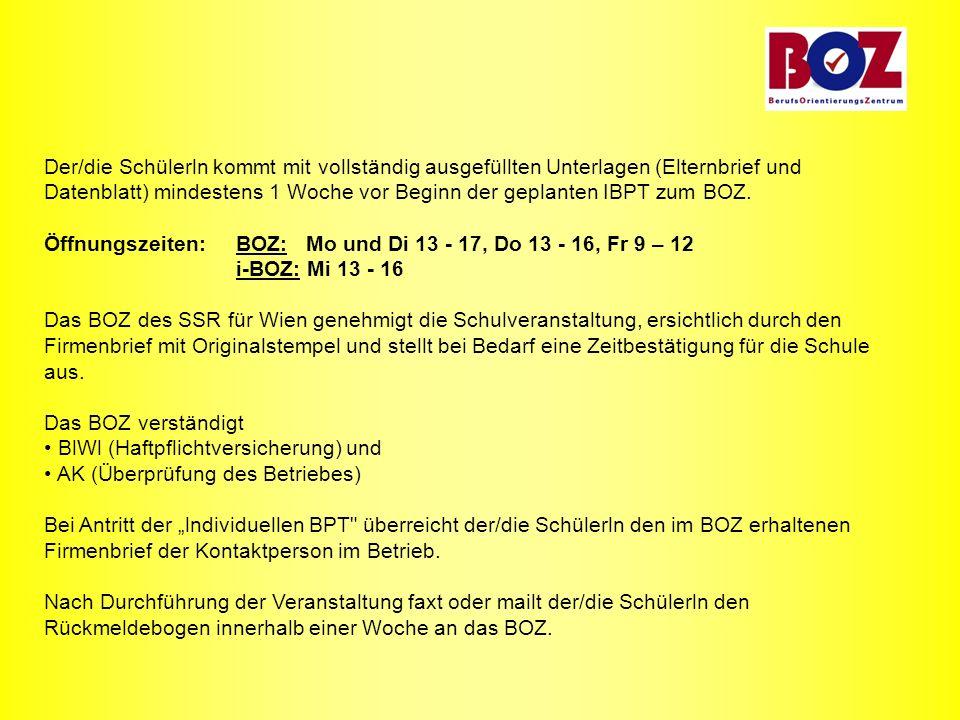 Der/die Schülerln kommt mit vollständig ausgefüllten Unterlagen (Elternbrief und Datenblatt) mindestens 1 Woche vor Beginn der geplanten IBPT zum BOZ.