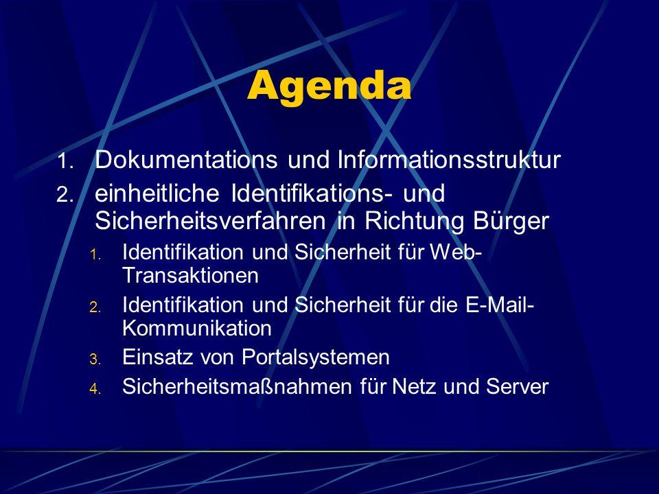 Agenda 1. Dokumentations und Informationsstruktur 2. einheitliche Identifikations- und Sicherheitsverfahren in Richtung Bürger 1. Identifikation und S
