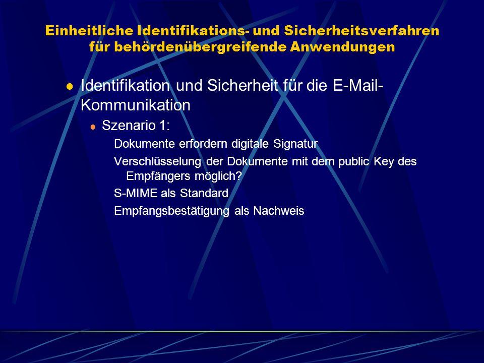 Einheitliche Identifikations- und Sicherheitsverfahren für behördenübergreifende Anwendungen Identifikation und Sicherheit für die E-Mail- Kommunikati