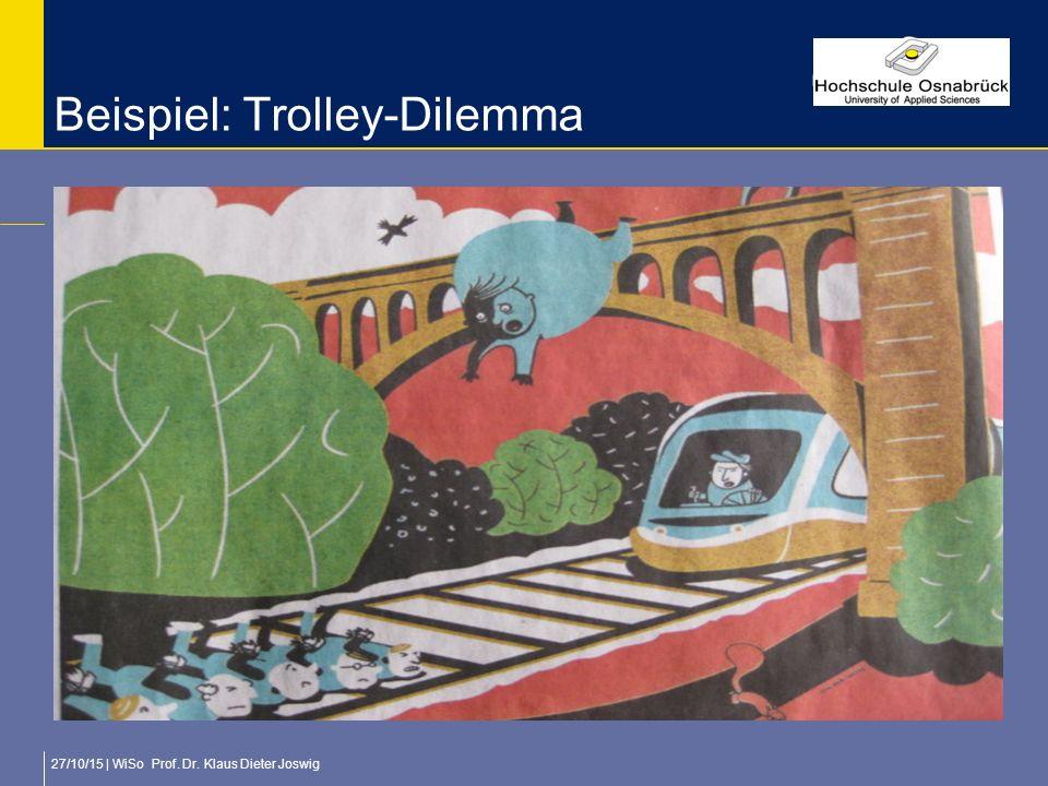 27/10/15 | WiSo Prof. Dr. Klaus Dieter Joswig Beispiel: Trolley-Dilemma