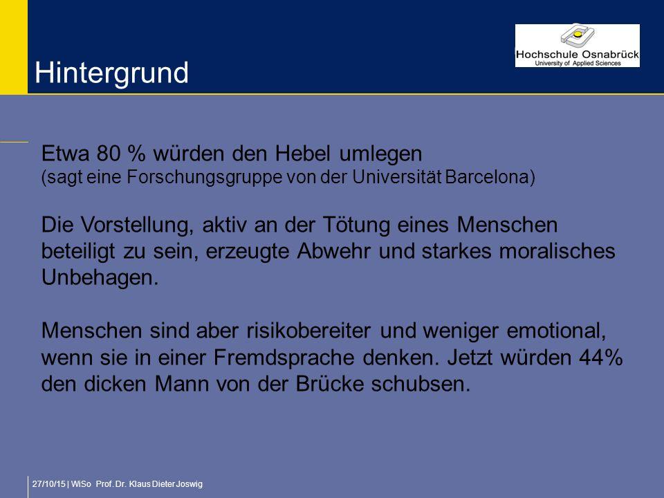 27/10/15 | WiSo Prof. Dr. Klaus Dieter Joswig Hintergrund Etwa 80 % würden den Hebel umlegen (sagt eine Forschungsgruppe von der Universität Barcelona