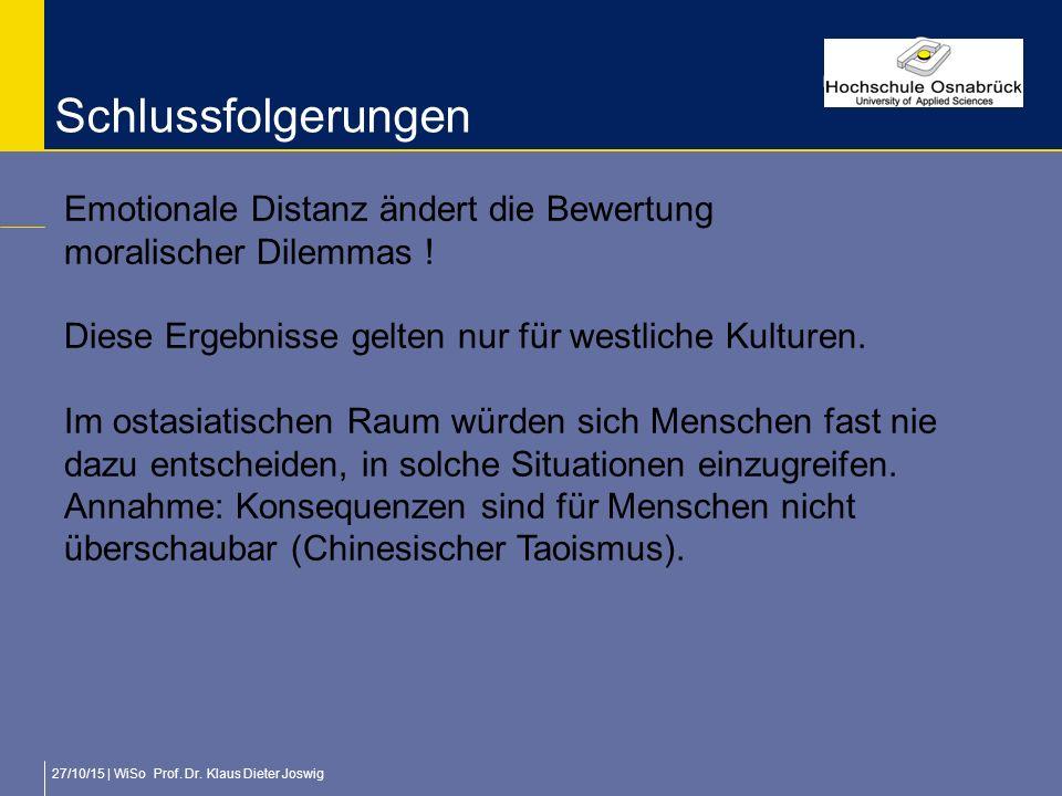 27/10/15 | WiSo Prof. Dr. Klaus Dieter Joswig Schlussfolgerungen Emotionale Distanz ändert die Bewertung moralischer Dilemmas ! Diese Ergebnisse gelte
