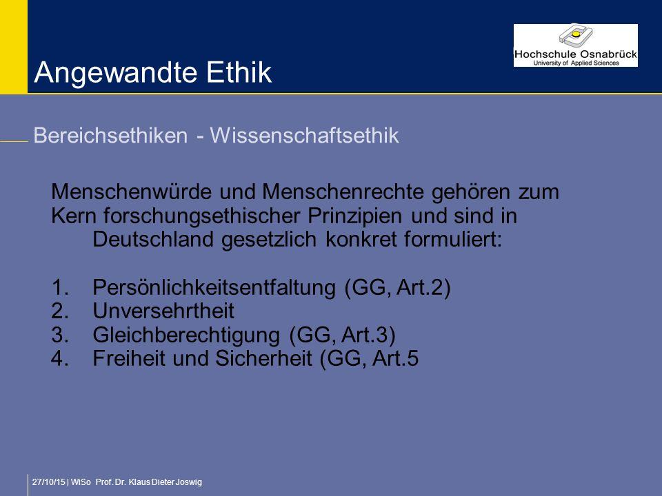 27/10/15 | WiSo Prof. Dr. Klaus Dieter Joswig Angewandte Ethik Bereichsethiken - Wissenschaftsethik Menschenwürde und Menschenrechte gehören zum Kern