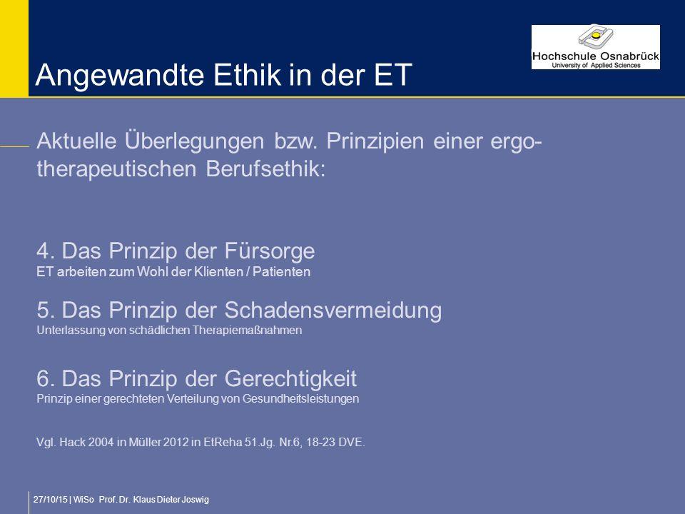 27/10/15 | WiSo Prof. Dr. Klaus Dieter Joswig Angewandte Ethik in der ET Aktuelle Überlegungen bzw. Prinzipien einer ergo- therapeutischen Berufsethik