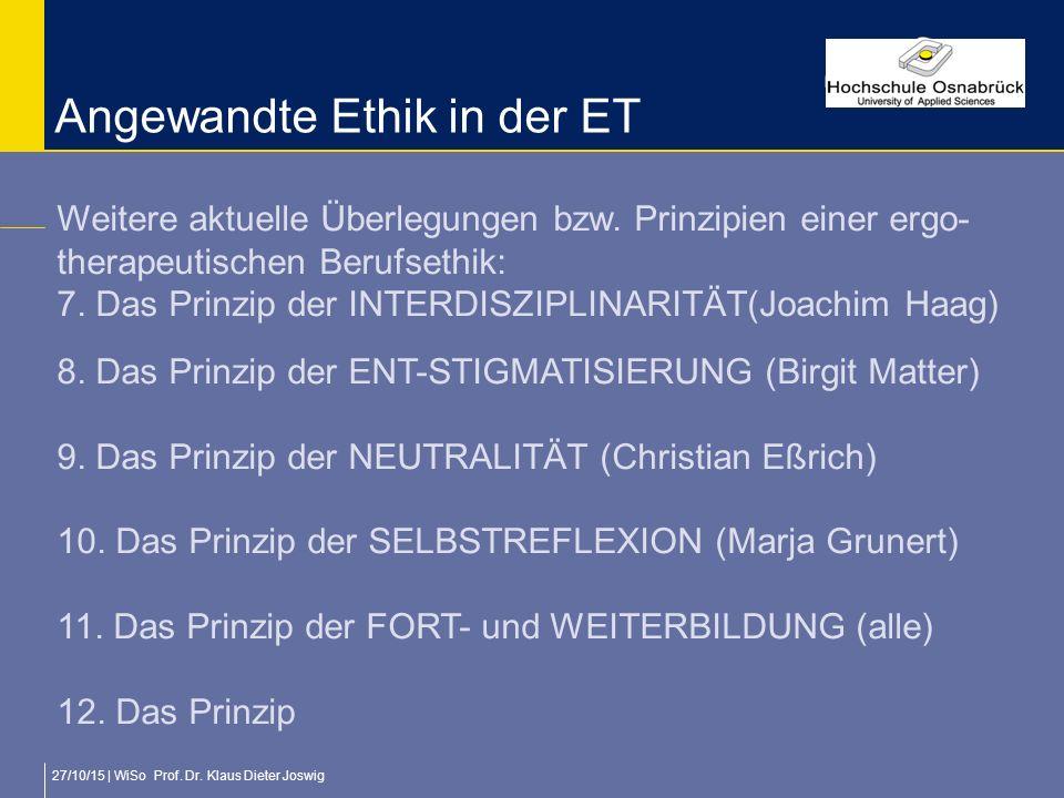27/10/15 | WiSo Prof. Dr. Klaus Dieter Joswig Angewandte Ethik in der ET Weitere aktuelle Überlegungen bzw. Prinzipien einer ergo- therapeutischen Ber