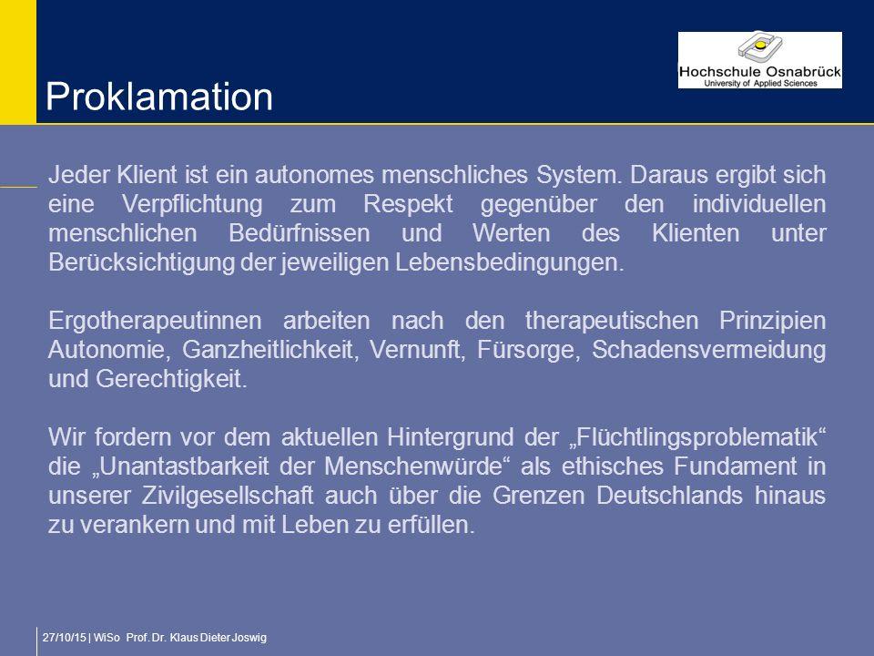 27/10/15 | WiSo Prof. Dr. Klaus Dieter Joswig Proklamation Jeder Klient ist ein autonomes menschliches System. Daraus ergibt sich eine Verpflichtung z