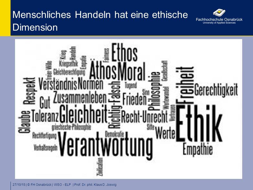 Menschliches Handeln hat eine ethische Dimension 27/10/15 | © FH Osnabrück | WISO - ELP | Prof. Dr. phil. Klaus D. Joswig