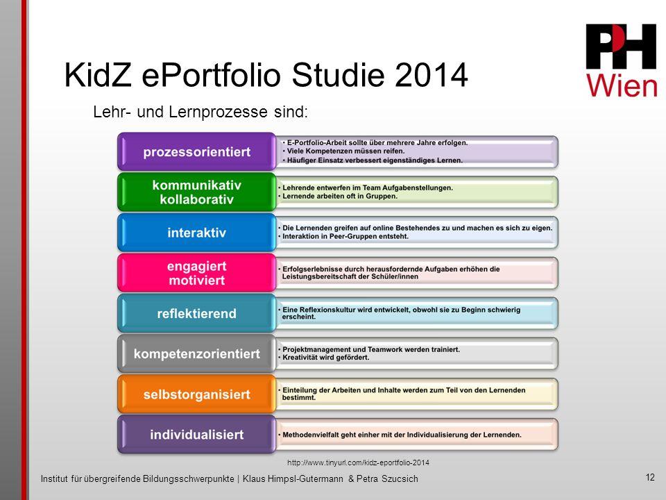 Institut für übergreifende Bildungsschwerpunkte | Klaus Himpsl-Gutermann & Petra Szucsich KidZ ePortfolio Studie 2014 12 Lehr- und Lernprozesse sind: http://www.tinyurl.com/kidz-eportfolio-2014