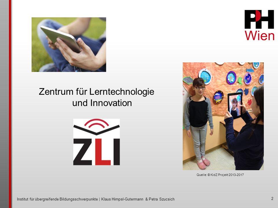 Institut für übergreifende Bildungsschwerpunkte | Klaus Himpsl-Gutermann & Petra Szucsich 2 Zentrum für Lerntechnologie und Innovation Quelle: © KidZ Projekt 2013-2017