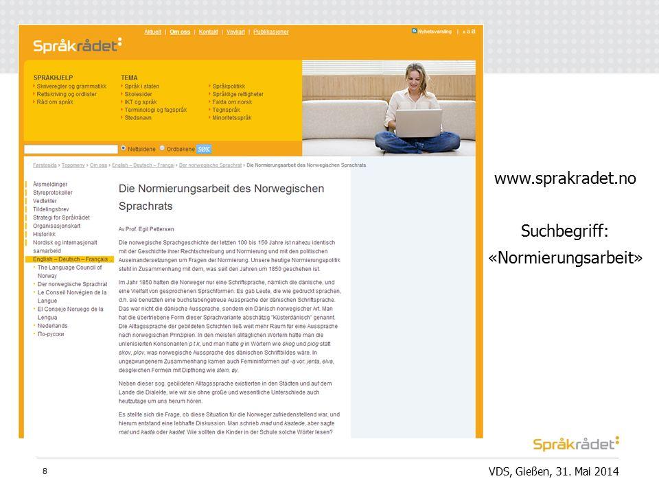 VDS, Gießen, 31. Mai 2014 8 www.sprakradet.no Suchbegriff: «Normierungsarbeit»