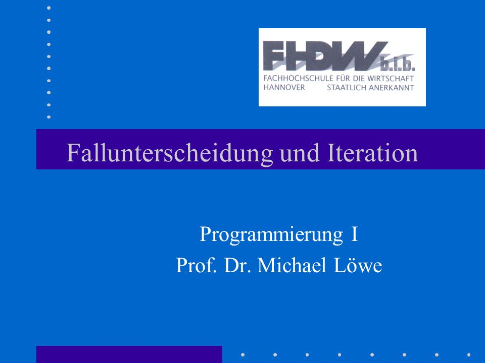 Fallunterscheidung und Iteration Programmierung I Prof. Dr. Michael Löwe