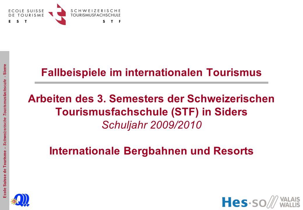 Ecole Suisse de Tourisme – Schweizerische Tourismusfachscule - Sierre Fallbeispiele im internationalen Tourismus Arbeiten des 3.