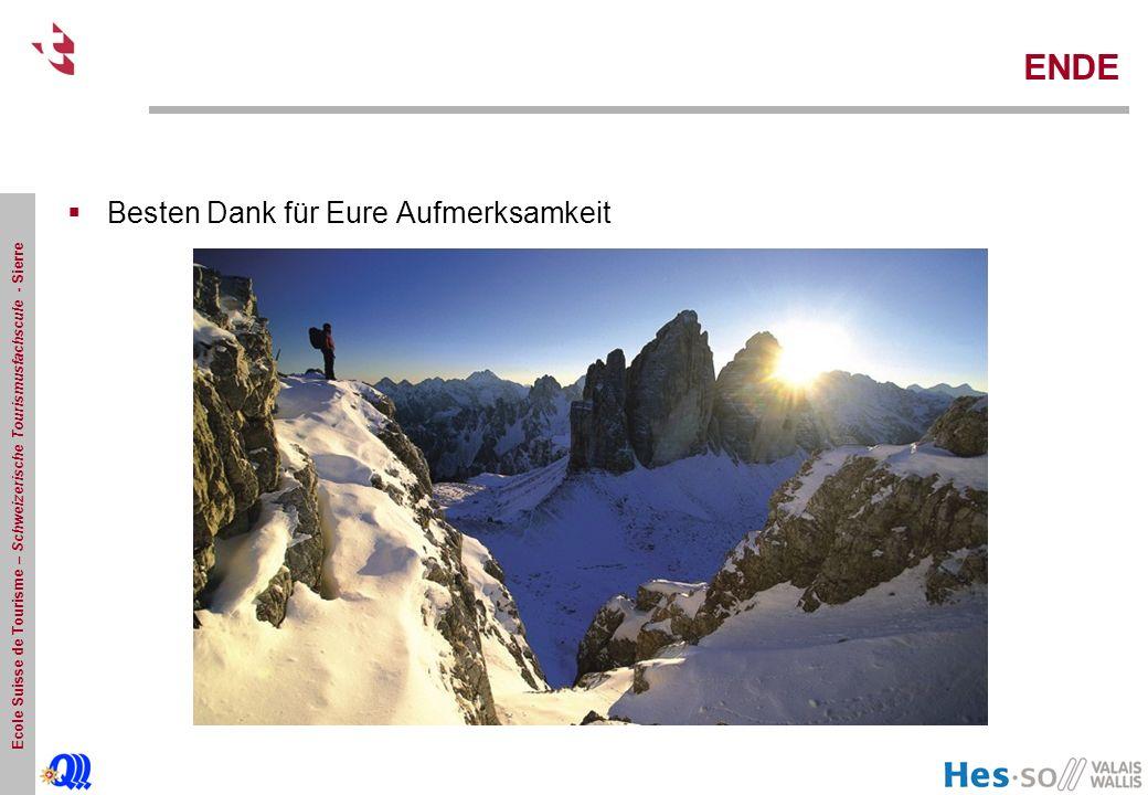 Ecole Suisse de Tourisme – Schweizerische Tourismusfachscule - Sierre ENDE  Besten Dank für Eure Aufmerksamkeit
