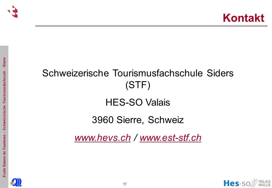 Ecole Suisse de Tourisme – Schweizerische Tourismusfachscule - Sierre Kontakt 17 Schweizerische Tourismusfachschule Siders (STF) HES-SO Valais 3960 Sierre, Schweiz www.hevs.chwww.hevs.ch / www.est-stf.chwww.est-stf.ch
