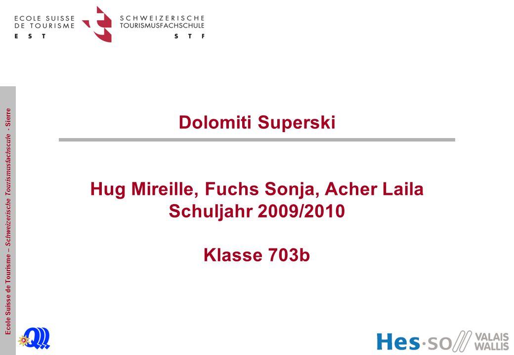 Ecole Suisse de Tourisme – Schweizerische Tourismusfachscule - Sierre Dolomiti Superski Hug Mireille, Fuchs Sonja, Acher Laila Schuljahr 2009/2010 Klasse 703b