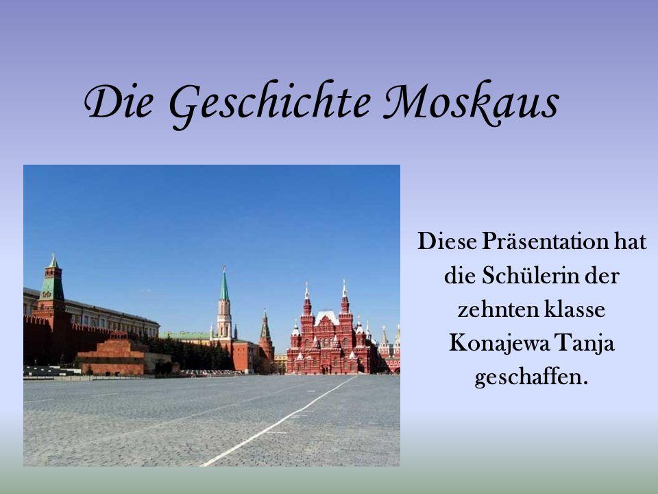 Die Geschichte Moskaus Diese Präsentation hat die Schülerin der zehnten klasse Konajewa Tanja geschaffen.