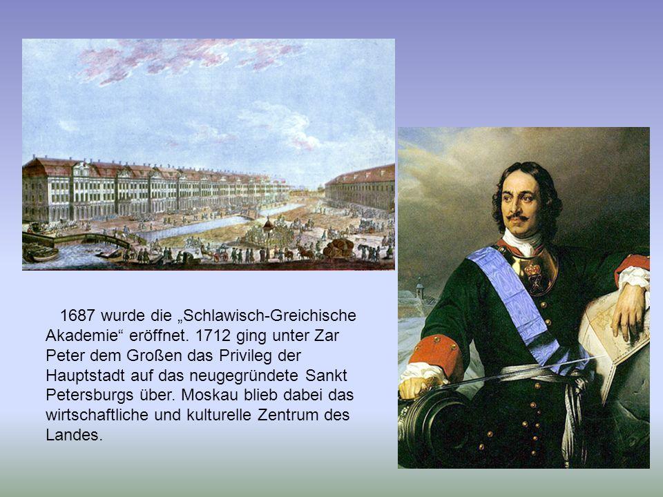 """1687 wurde die """"Schlawisch-Greichische Akademie"""" eröffnet. 1712 ging unter Zar Peter dem Großen das Privileg der Hauptstadt auf das neugegründete Sank"""