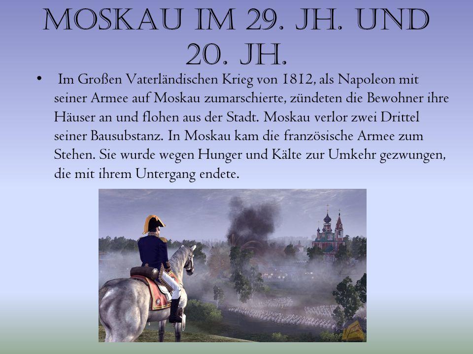 Moskau im 29. Jh. und 20. Jh. Im Großen Vaterländischen Krieg von 1812, als Napoleon mit seiner Armee auf Moskau zumarschierte, zündeten die Bewohner