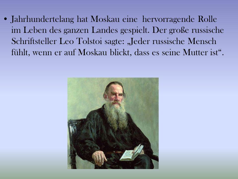 """Jahrhundertelang hat Moskau eine hervorragende Rolle im Leben des ganzen Landes gespielt. Der große russische Schriftsteller Leo Tolstoi sagte: """"Jeder"""