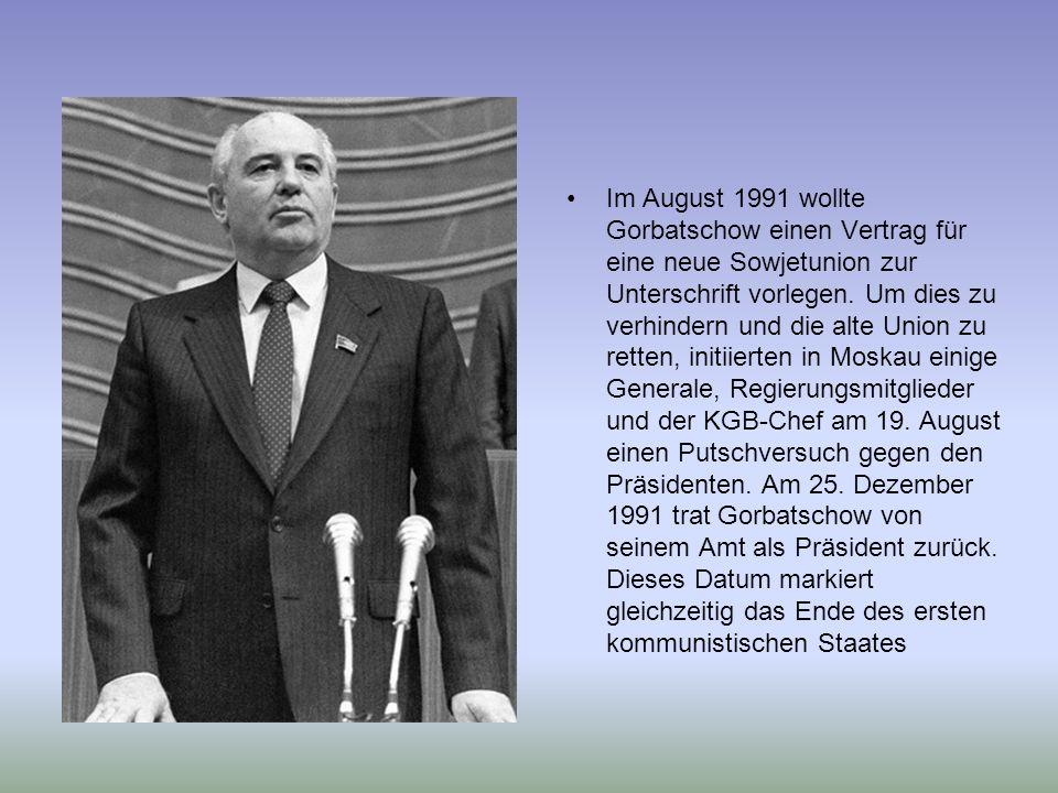 Im August 1991 wollte Gorbatschow einen Vertrag für eine neue Sowjetunion zur Unterschrift vorlegen. Um dies zu verhindern und die alte Union zu rette
