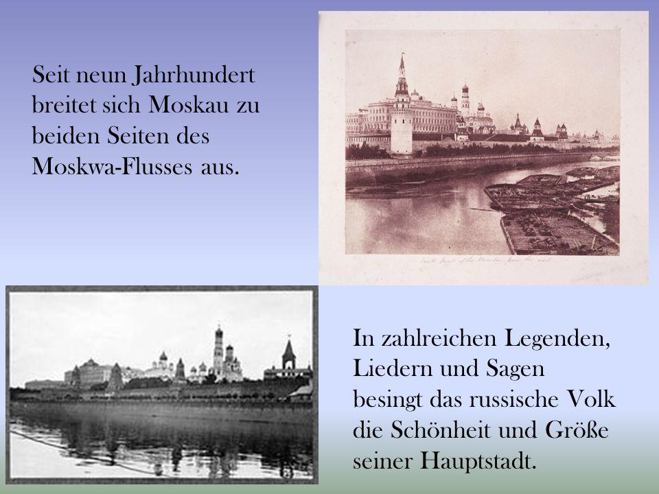 Seit neun Jahrhundert breitet sich Moskau zu beiden Seiten des Moskwa-Flusses aus. In zahlreichen Legenden, Liedern und Sagen besingt das russische Vo