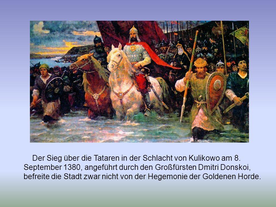 Der Sieg über die Tataren in der Schlacht von Kulikowo am 8. September 1380, angeführt durch den Großfürsten Dmitri Donskoi, befreite die Stadt zwar n